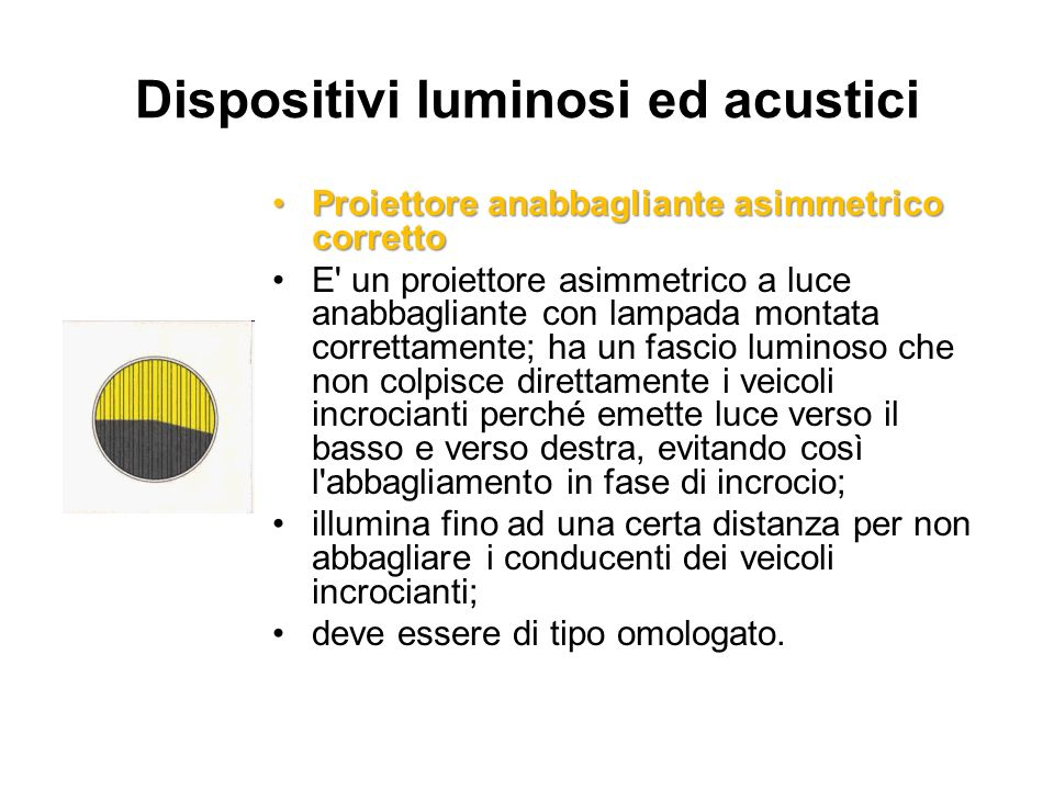 Dispositivi luminosi ed acustici Proiettore anabbagliante asimmetrico correttoProiettore anabbagliante asimmetrico corretto E' un proiettore asimmetri