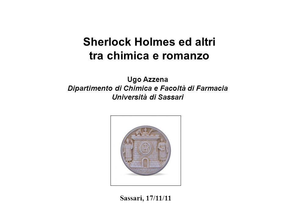 Sassari, 17/11/11 Sherlock Holmes ed altri tra chimica e romanzo Ugo Azzena Dipartimento di Chimica e Facoltà di Farmacia Università di Sassari