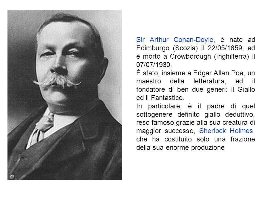 Sir Arthur Conan-Doyle, è nato ad Edimburgo (Scozia) il 22/05/1859, ed è morto a Crowborough (Inghilterra) il 07/07/1930. È stato, insieme a Edgar All