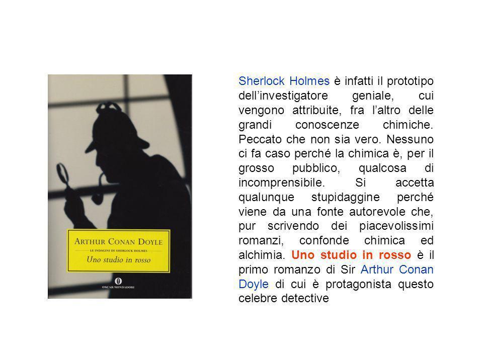 Sherlock Holmes è infatti il prototipo dellinvestigatore geniale, cui vengono attribuite, fra laltro delle grandi conoscenze chimiche. Peccato che non