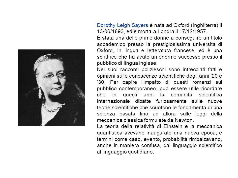 Dorothy Leigh Sayers è nata ad Oxford (Inghilterra) il 13/06/1893, ed è morta a Londra il 17/12/1957. È stata una delle prime donne a conseguire un ti