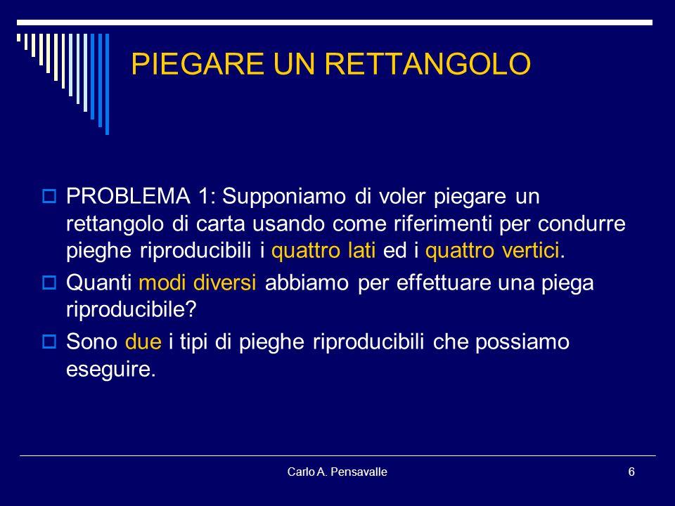 Carlo A. Pensavalle6 PIEGARE UN RETTANGOLO PROBLEMA 1: Supponiamo di voler piegare un rettangolo di carta usando come riferimenti per condurre pieghe
