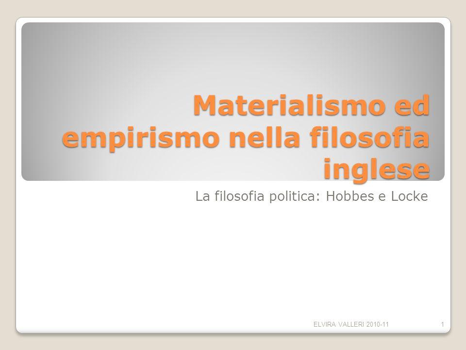 Materialismo ed empirismo nella filosofia inglese La filosofia politica: Hobbes e Locke ELVIRA VALLERI 2010-111