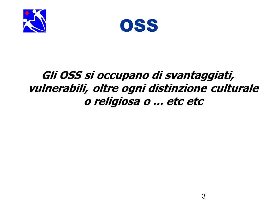 3 OSS Gli OSS si occupano di svantaggiati, vulnerabili, oltre ogni distinzione culturale o religiosa o... etc etc