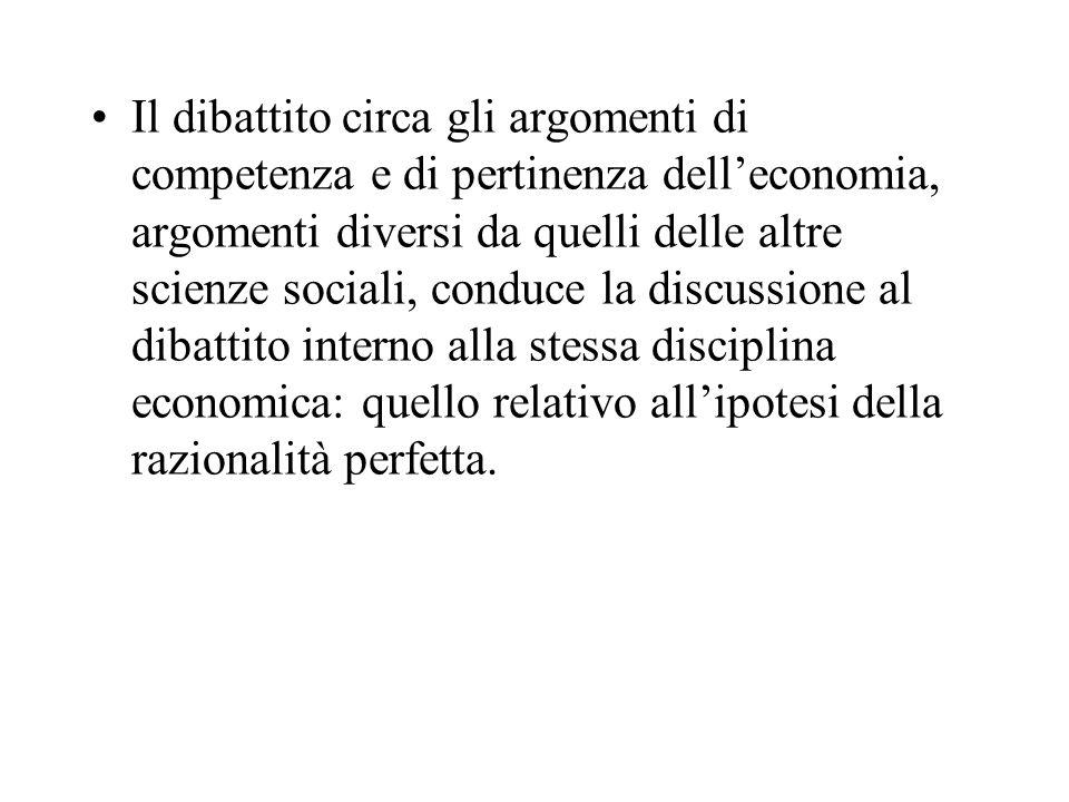 Il dibattito circa gli argomenti di competenza e di pertinenza delleconomia, argomenti diversi da quelli delle altre scienze sociali, conduce la discu