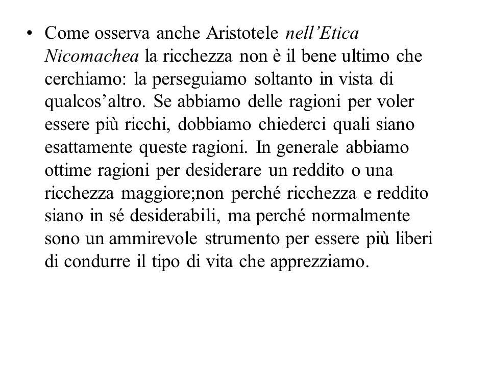 Come osserva anche Aristotele nellEtica Nicomachea la ricchezza non è il bene ultimo che cerchiamo: la perseguiamo soltanto in vista di qualcosaltro.