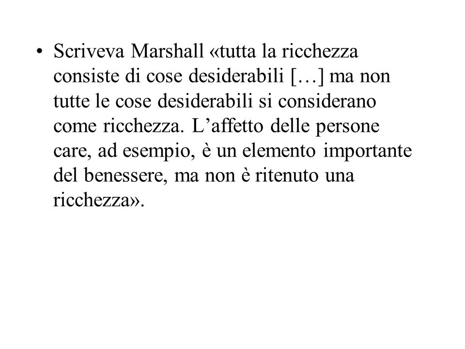 Scriveva Marshall «tutta la ricchezza consiste di cose desiderabili […] ma non tutte le cose desiderabili si considerano come ricchezza. Laffetto dell