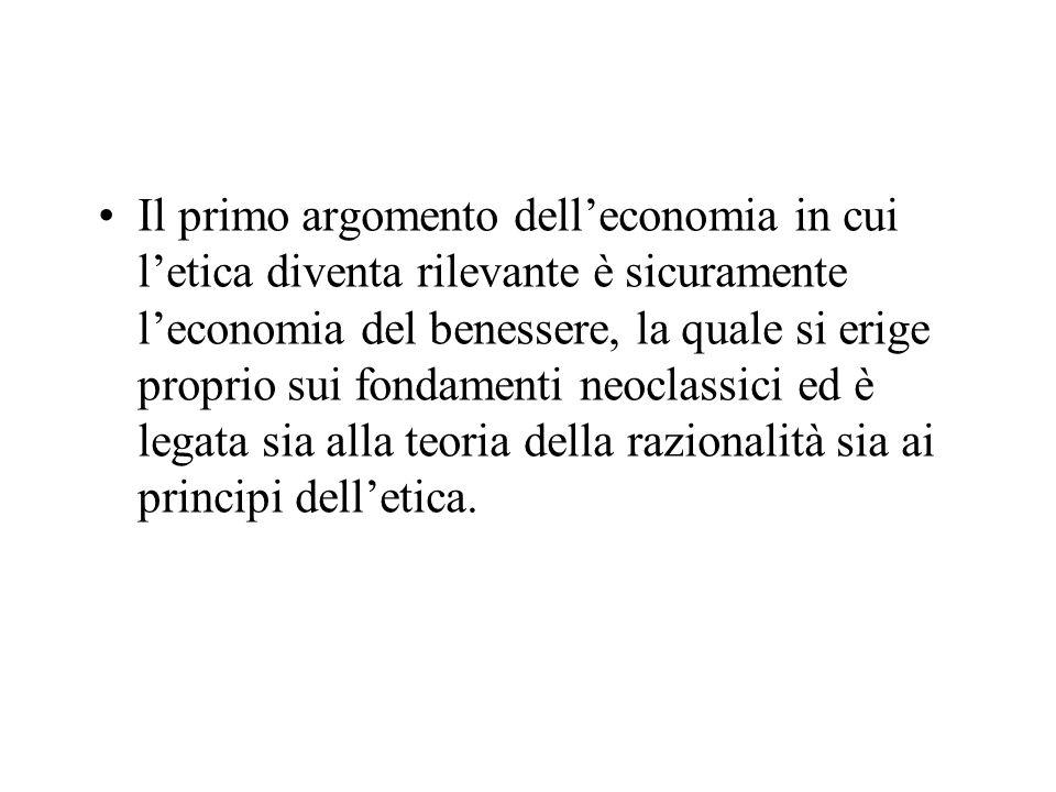 Il primo argomento delleconomia in cui letica diventa rilevante è sicuramente leconomia del benessere, la quale si erige proprio sui fondamenti neocla