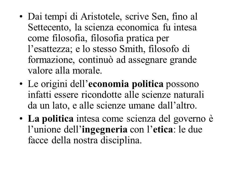 Dai tempi di Aristotele, scrive Sen, fino al Settecento, la scienza economica fu intesa come filosofia, filosofia pratica per lesattezza; e lo stesso