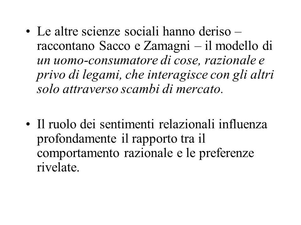 Le altre scienze sociali hanno deriso – raccontano Sacco e Zamagni – il modello di un uomo-consumatore di cose, razionale e privo di legami, che inter