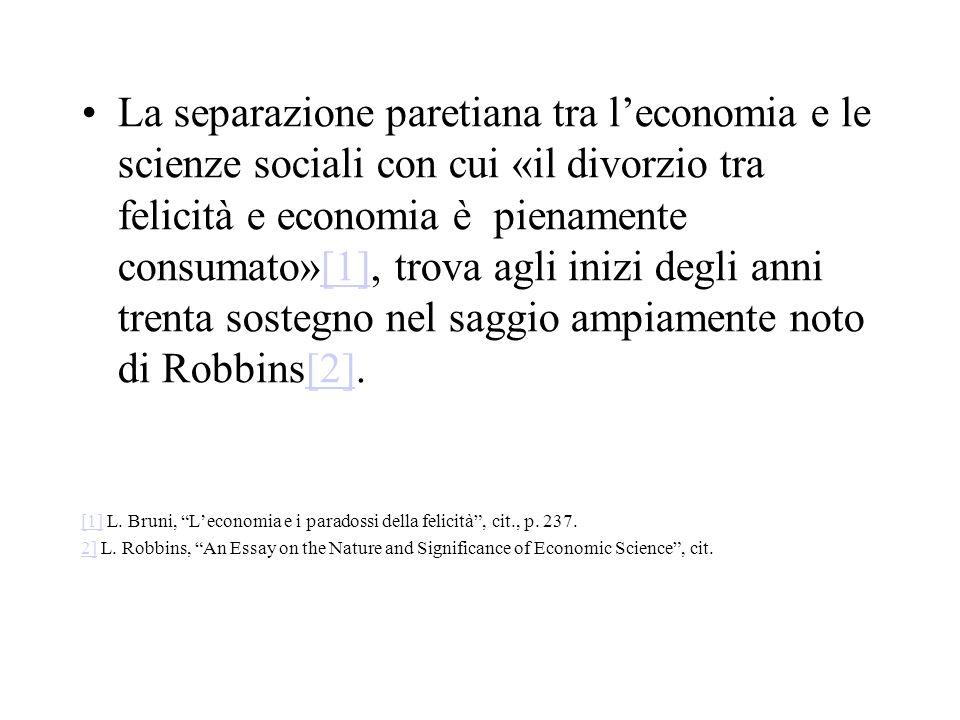 La separazione paretiana tra leconomia e le scienze sociali con cui «il divorzio tra felicità e economia è pienamente consumato»[1], trova agli inizi