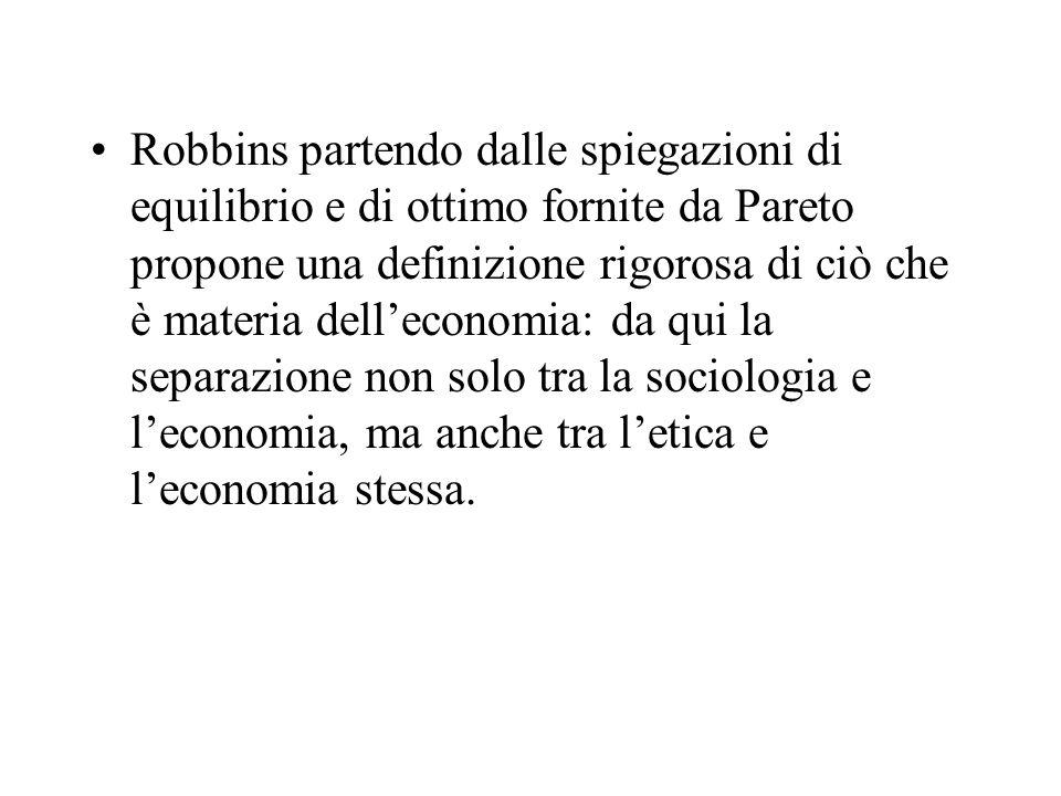 Robbins partendo dalle spiegazioni di equilibrio e di ottimo fornite da Pareto propone una definizione rigorosa di ciò che è materia delleconomia: da
