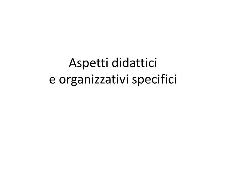 Aspetti didattici e organizzativi specifici