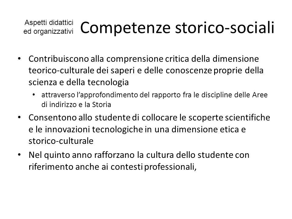 Competenze storico-sociali Contribuiscono alla comprensione critica della dimensione teorico-culturale dei saperi e delle conoscenze proprie della sci