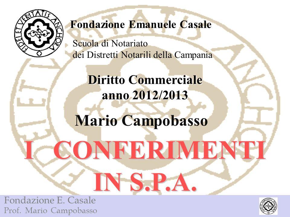 Fondazione E. Casale Prof. Mario Campobasso Fondazione Emanuele Casale Scuola di Notariato dei Distretti Notarili della Campania I CONFERIMENTI IN S.P