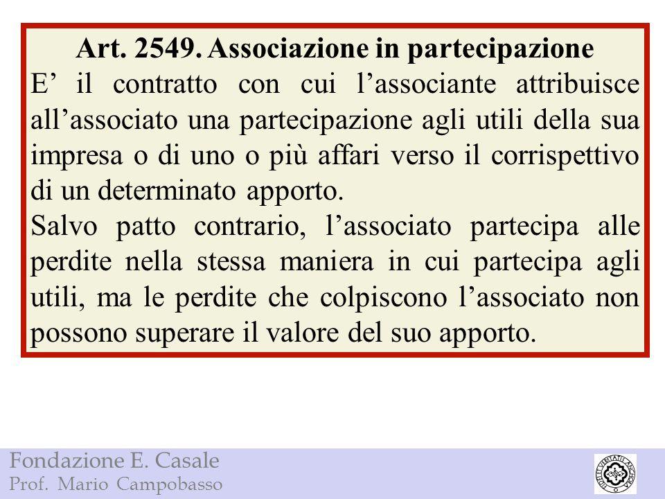 Fondazione E. Casale Prof. Mario Campobasso Art. 2549. Associazione in partecipazione E il contratto con cui lassociante attribuisce allassociato una