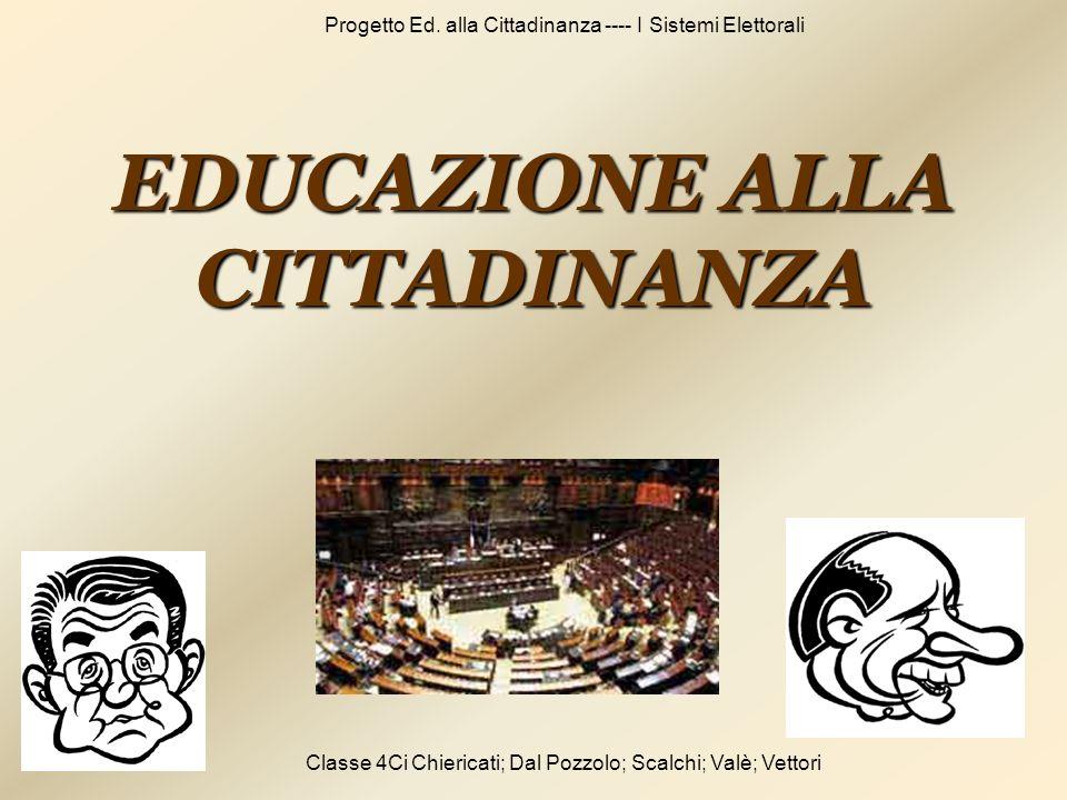 Progetto Ed. alla Cittadinanza ---- I Sistemi Elettorali Classe 4Ci Chiericati; Dal Pozzolo; Scalchi; Valè; Vettori EDUCAZIONE ALLA CITTADINANZA