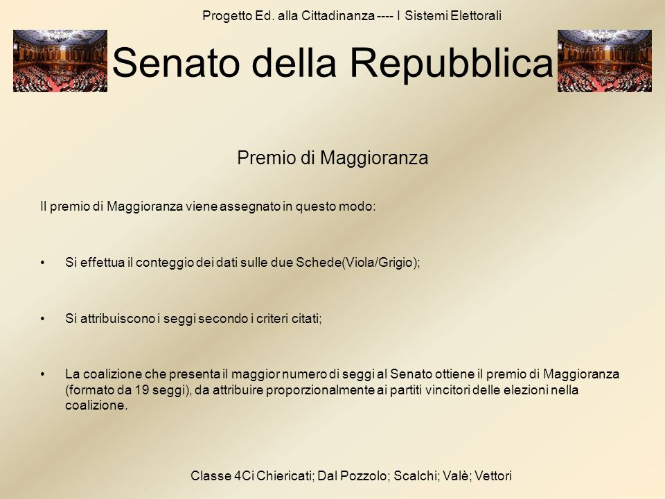 Progetto Ed. alla Cittadinanza ---- I Sistemi Elettorali Classe 4Ci Chiericati; Dal Pozzolo; Scalchi; Valè; Vettori Senato della Repubblica Premio di