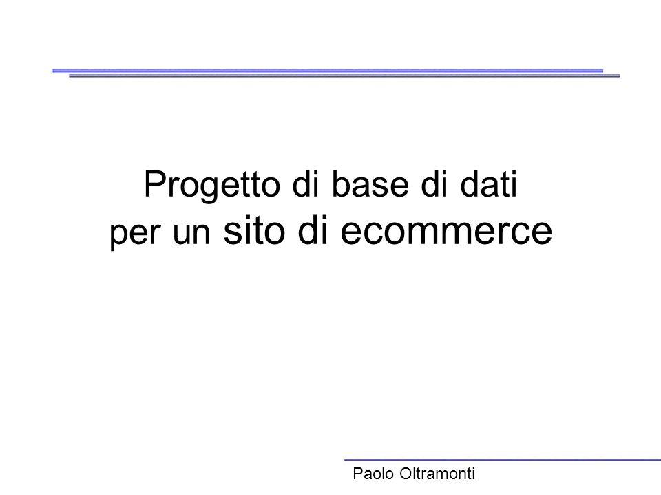 Progetto di base di dati per un sito di ecommerce Paolo Oltramonti