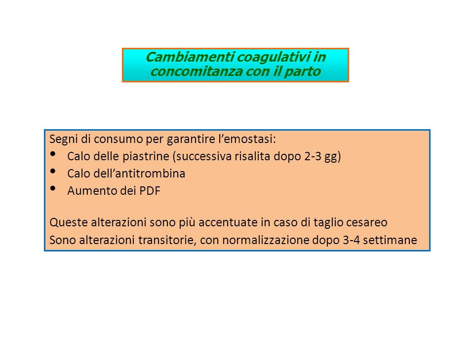Cambiamenti coagulativi in concomitanza con il parto Segni di consumo per garantire lemostasi: Calo delle piastrine (successiva risalita dopo 2-3 gg)