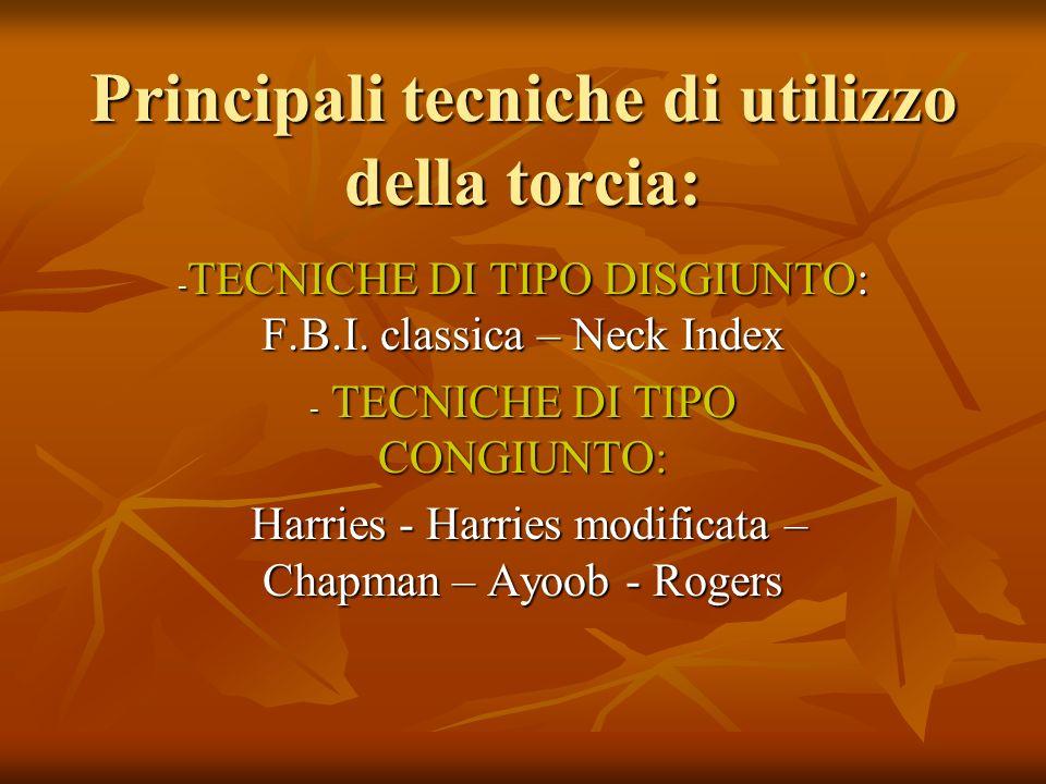Principali tecniche di utilizzo della torcia: - TECNICHE DI TIPO DISGIUNTO: F.B.I. classica – Neck Index - TECNICHE DI TIPO CONGIUNTO: Harries - Harri