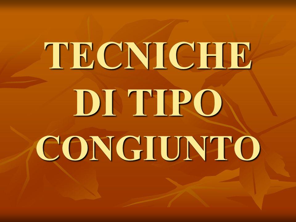 TECNICHE DI TIPO CONGIUNTO