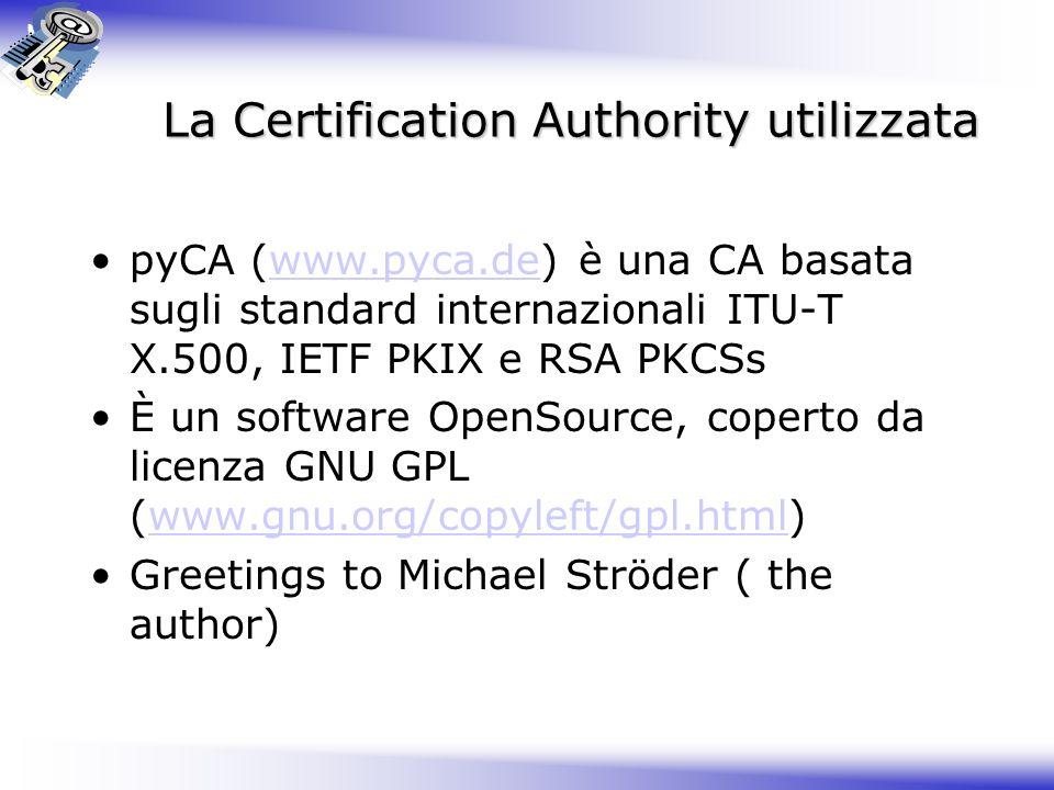 La Certification Authority utilizzata pyCA (www.pyca.de) è una CA basata sugli standard internazionali ITU-T X.500, IETF PKIX e RSA PKCSswww.pyca.de È