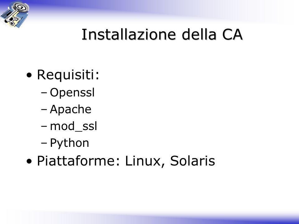Installazione della CA Requisiti: –Openssl –Apache –mod_ssl –Python Piattaforme: Linux, Solaris