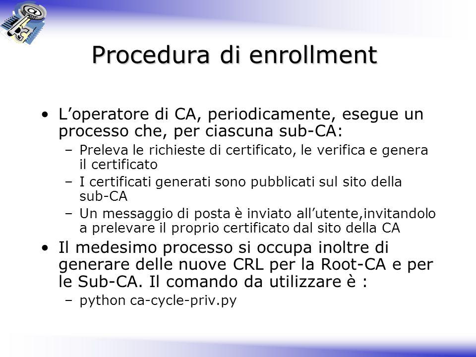 Procedura di enrollment Loperatore di CA, periodicamente, esegue un processo che, per ciascuna sub-CA: –Preleva le richieste di certificato, le verifi