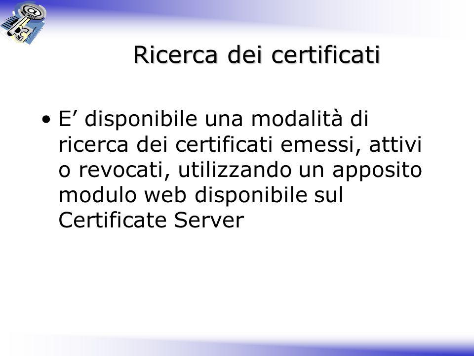 Ricerca dei certificati E disponibile una modalità di ricerca dei certificati emessi, attivi o revocati, utilizzando un apposito modulo web disponibil