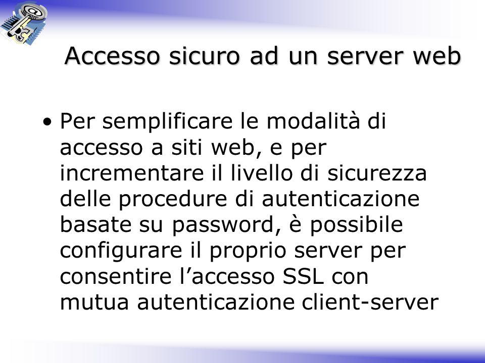 Accesso sicuro ad un server web Per semplificare le modalità di accesso a siti web, e per incrementare il livello di sicurezza delle procedure di aute