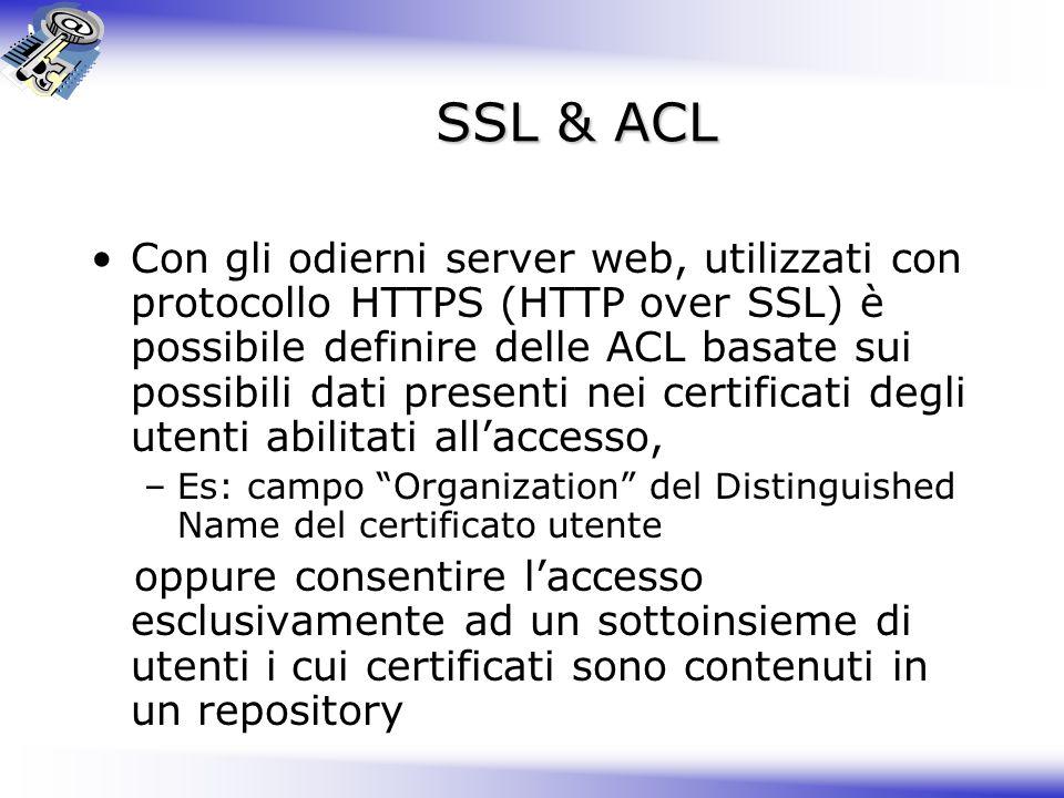 SSL & ACL Con gli odierni server web, utilizzati con protocollo HTTPS (HTTP over SSL) è possibile definire delle ACL basate sui possibili dati present