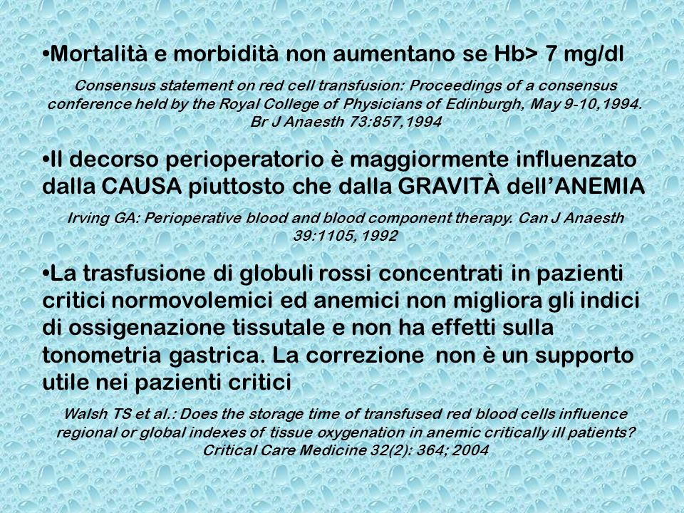 Mortalità e morbidità non aumentano se Hb> 7 mg/dl Consensus statement on red cell transfusion: Proceedings of a consensus conference held by the Roya