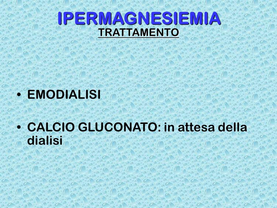 IPERMAGNESIEMIA TRATTAMENTO EMODIALISI CALCIO GLUCONATO: in attesa della dialisi