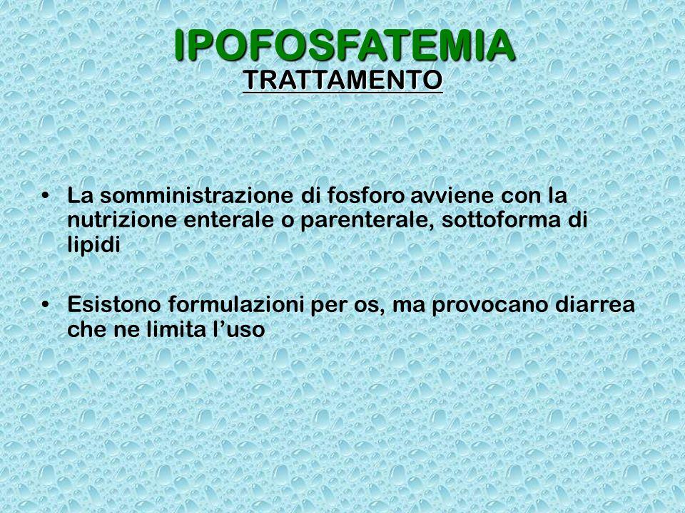 IPOFOSFATEMIA TRATTAMENTO La somministrazione di fosforo avviene con la nutrizione enterale o parenterale, sottoforma di lipidi Esistono formulazioni