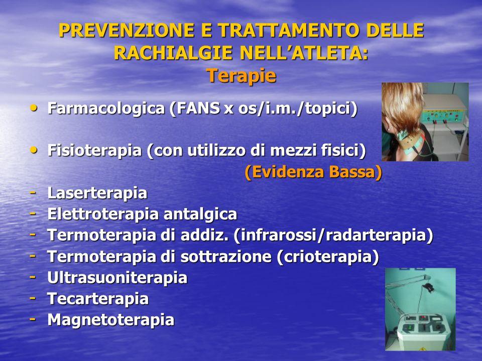 PREVENZIONE E TRATTAMENTO DELLE RACHIALGIE NELLATLETA: Terapie Farmacologica (FANS x os/i.m./topici) Farmacologica (FANS x os/i.m./topici) Fisioterapi