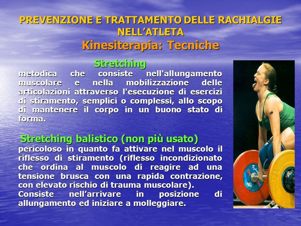 PREVENZIONE E TRATTAMENTO DELLE RACHIALGIE NELLATLETA Kinesiterapia: Tecniche Stretching metodica che consiste nell'allungamento muscolare e nella mob