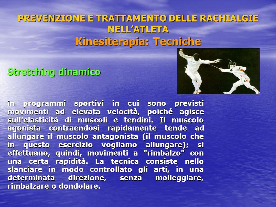 PREVENZIONE E TRATTAMENTO DELLE RACHIALGIE NELLATLETA Kinesiterapia: Tecniche Stretching dinamico in programmi sportivi in cui sono previsti movimenti