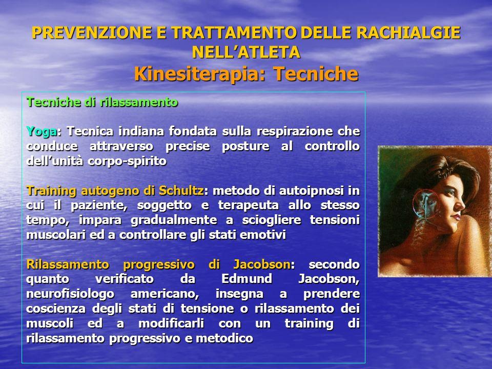 PREVENZIONE E TRATTAMENTO DELLE RACHIALGIE NELLATLETA Kinesiterapia: Tecniche Tecniche di rilassamento Yoga: Tecnica indiana fondata sulla respirazion