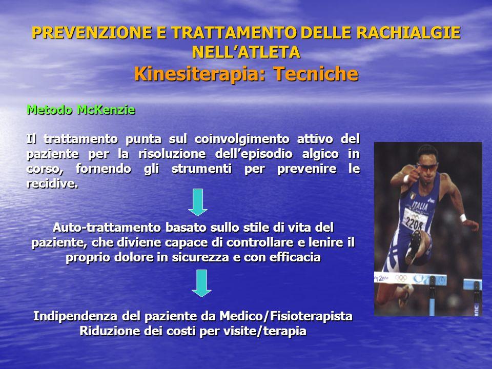 PREVENZIONE E TRATTAMENTO DELLE RACHIALGIE NELLATLETA Kinesiterapia: Tecniche Metodo McKenzie Il trattamento punta sul coinvolgimento attivo del pazie