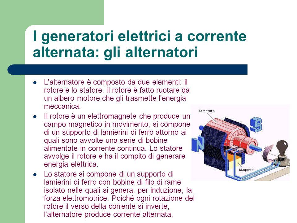 I generatori elettrici a corrente alternata: gli alternatori L'alternatore è composto da due elementi: il rotore e lo statore. Il rotore è fatto ruota