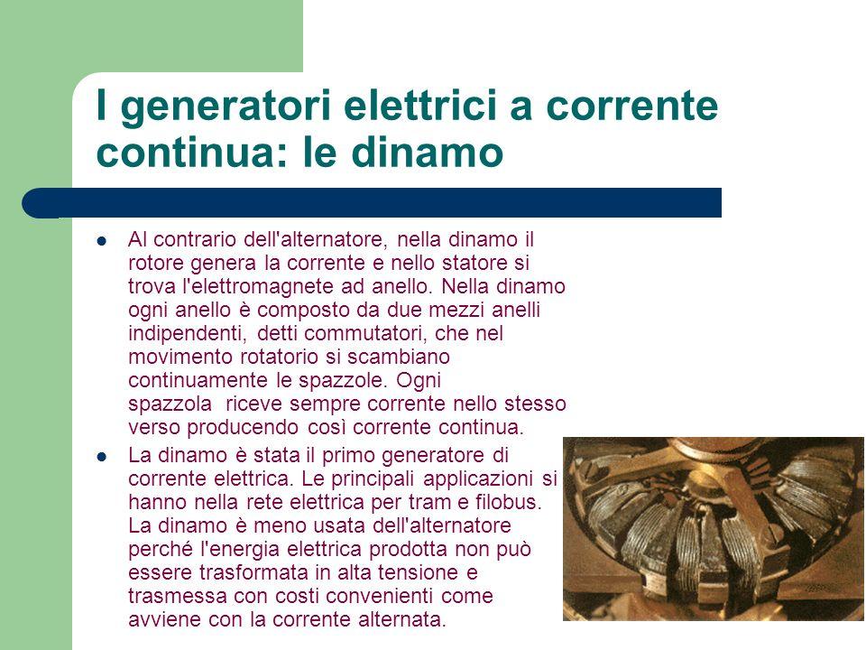I generatori elettrici a corrente continua: le dinamo Al contrario dell'alternatore, nella dinamo il rotore genera la corrente e nello statore si trov