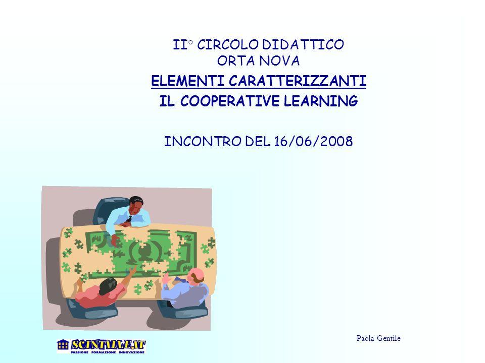 II° CIRCOLO DIDATTICO ORTA NOVA ELEMENTI CARATTERIZZANTI IL COOPERATIVE LEARNING INCONTRO DEL 16/06/2008 Paola Gentile