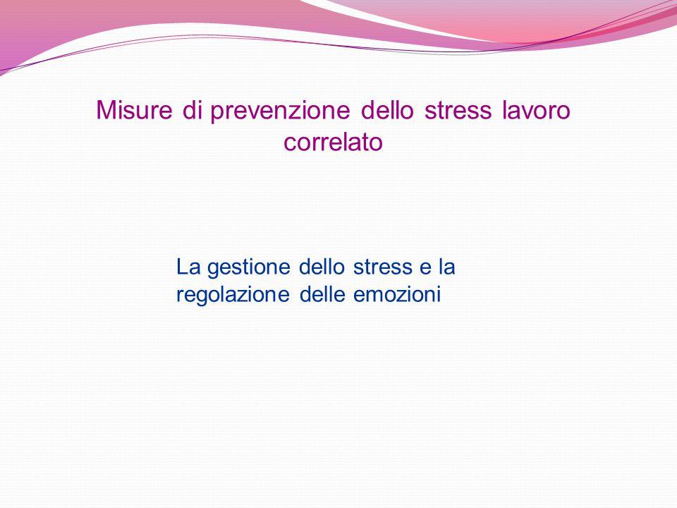 La gestione dello stress e la regolazione delle emozioni Misure di prevenzione dello stress lavoro correlato