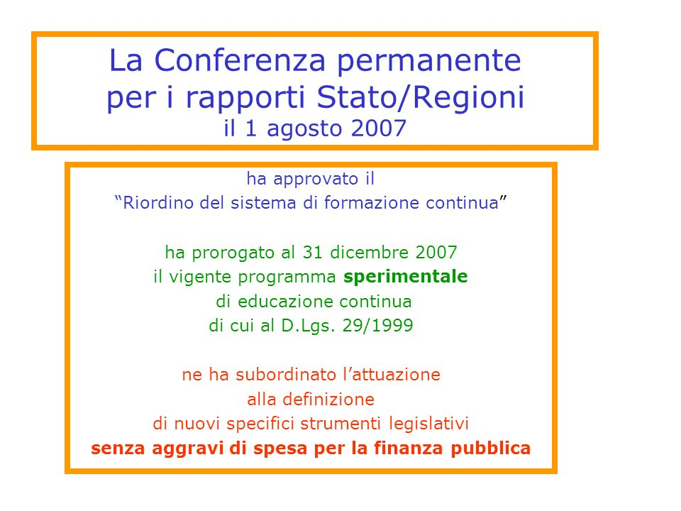 La Conferenza permanente per i rapporti Stato/Regioni il 1 agosto 2007 ha approvato il Riordino del sistema di formazione continua ha prorogato al 31