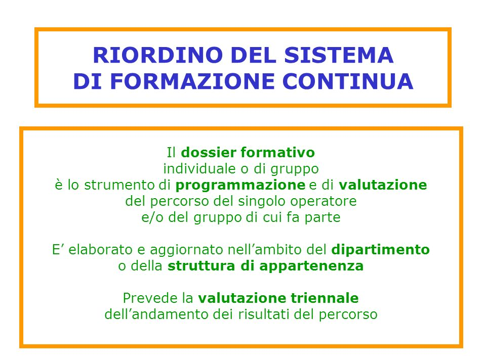 RIORDINO DEL SISTEMA DI FORMAZIONE CONTINUA Il dossier formativo individuale o di gruppo è lo strumento di programmazione e di valutazione del percors