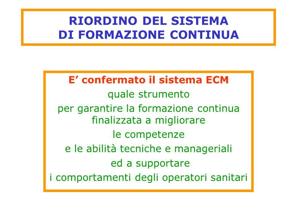 RIORDINO DEL SISTEMA DI FORMAZIONE CONTINUA Il fine è quello di assicurare efficacia accuratezza sicurezza efficienza alla assistenza prestata dal SSN