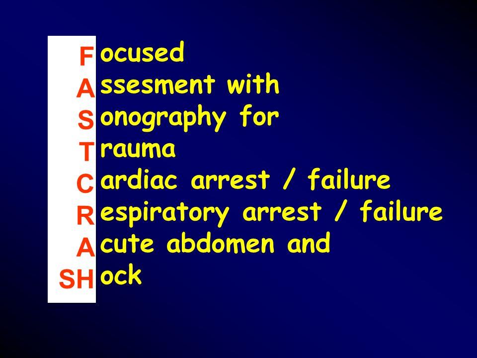 F A S T C R A SH ocused ssesment with onography for rauma ardiac arrest / failure espiratory arrest / failure cute abdomen and ock