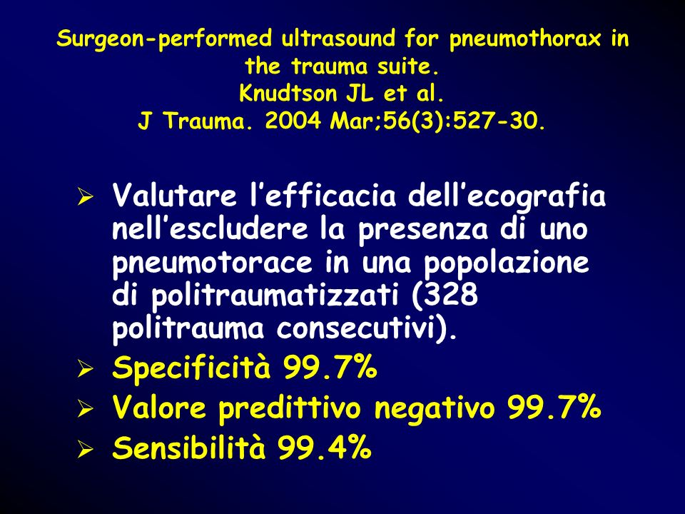 Surgeon-performed ultrasound for pneumothorax in the trauma suite. Knudtson JL et al. J Trauma. 2004 Mar;56(3):527-30. Valutare lefficacia dellecograf