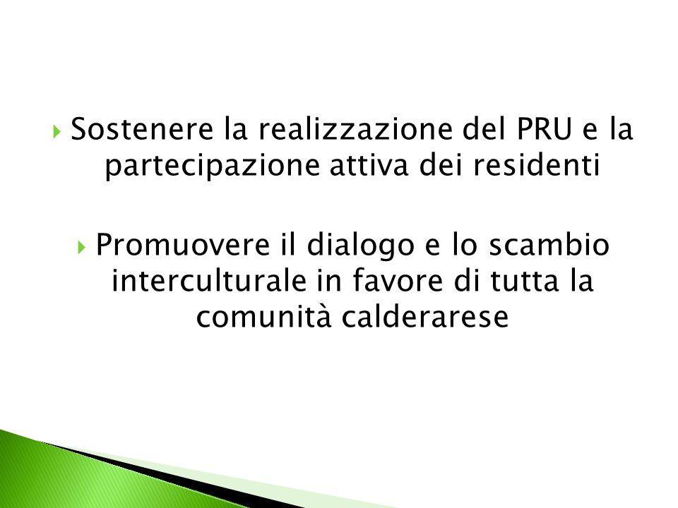 Sostenere la realizzazione del PRU e la partecipazione attiva dei residenti Promuovere il dialogo e lo scambio interculturale in favore di tutta la comunità calderarese